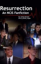 Resurrection: An NCIS Fanfiction [Book Two] by ncis_ashlee_mcgee