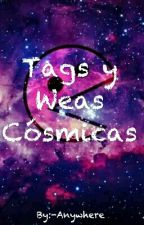 Tags y weas Cósmicas  by -Anywhere