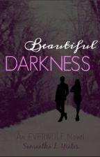 Beautiful Darkness {An Everwolf Novel} (New Version) by InnocenceLost20
