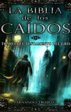 La Biblia De Los Caidos Tomo 1 El Testamento Del Gris by MilagrosPayan