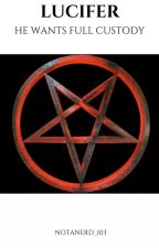 Lucifer; He wants full custody by notanerd_103