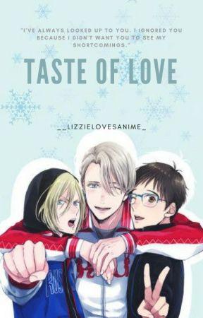 Taste Of Love  (Yuri On Ice x Reader) *SLOW UPDATES* by _LizzieLovesAnime_