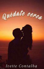 Quédate Cerca (Lucaya) by EmmaRomanBooks