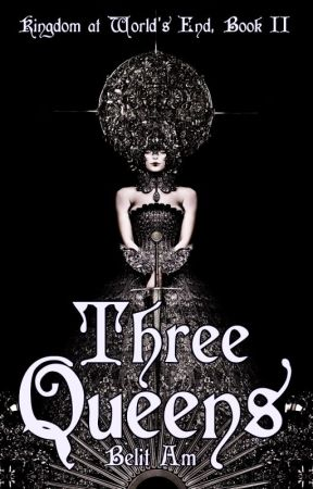 Three Queens [Kingdom at World's End Book II] by BelitAm