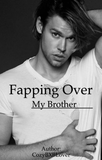 Fapping Over My Brother