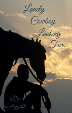 Lonely Cowboy Looking For.... by countrygirltx