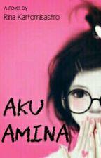 [HIATUS] Aku Amina by RinaKartomisastro