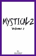 Mystical 2 Volume 2  by Jessterlit