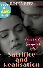 Sacrifice And Realisation (COMPLETED✔) (Editing) (#Wattys2017) by Rinka_Ritz