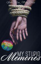 My stupid memories ~ libro #3 MBOM ~ by SOLO_UNA_VIDA_MAS