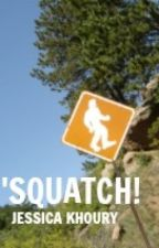'squatch! by AuthorJessicaKhoury