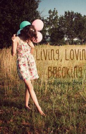 Living, Loving, Breaking by elaineharlington