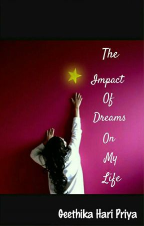 The Impact Of Dreams On My Life by CrazyGeethu