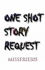 ONE SHOT STORY REQUEST by missfries_05
