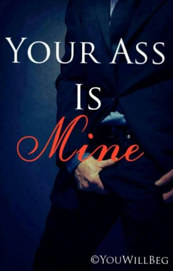 Your Ass Is Mine [boy x boy]