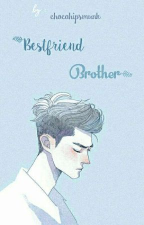 Bestfriend Brother [ON HOLD] by Mynnae