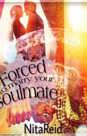 Forced to Marry Your Soulmate (Completed)  by Nita_Reid