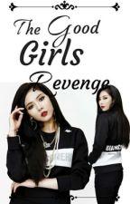 The Good Girls  Revenge. by JhainnaPescador