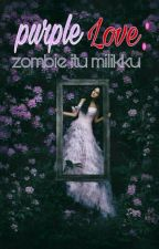Purple LOVE:Zombie Itu Milikku by Espada_senpai