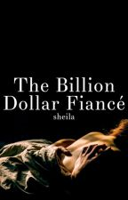 The Billion Dollar Fiancé [#8] by SheilaAuthor