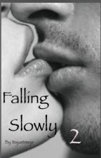 Falling Slowly 2 (Sequel ) [In Revisione] by itsjustmejs
