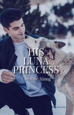 His Luna Princess by ccarolxnee