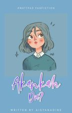 Akankah Dia? [COMPLETED] by Aisyanadine