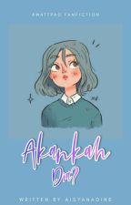 Akankah Dia?  by AisyatunNadia09