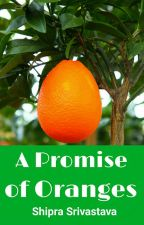 A Promise of Oranges [#Wattys2017] by Shipra_Srivastava
