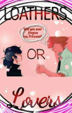 Loathers or Lovers? (Miraculous Ladybug AU) by Jewel_Noir