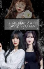 That Nerd Is A GangSter Queen [[HIATUS||Editing]] by jbenedicto10