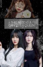 That Nerd Is A GangSter Queen [[ S L O W - U P D A T E ]] by CutieYerin
