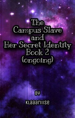 The Campus Slave and Her Secret Identity BOOK2 (ongoing) by Klaaariiise