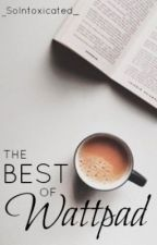 The Best of Wattpad by _SoIntoxicated_