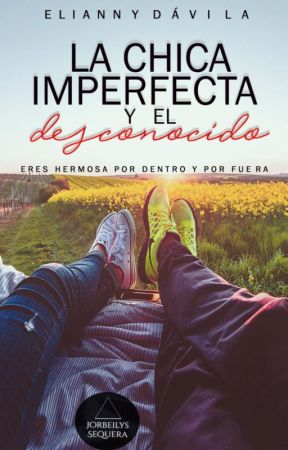 La chica imperfecta y El desconocido #Wattys2017 by EliannyDavila