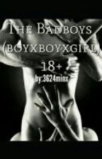 The Badboys (BoyxBoyxGirl) (BoyxBoy) (GirlxGirl)18+ by 3624minx
