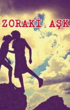 ZORAKİ AŞK by ZeynepArslan831