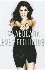 MI ABOGADA (leyes prohibidas-CAMREN) by lovelectureml