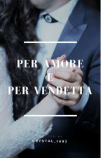 Per amore e per vendetta by crystal_1993