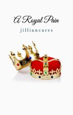 A Royal Pain by jilliancares