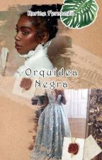 Orquídea Negra - Em Revisão by KarineFernannda