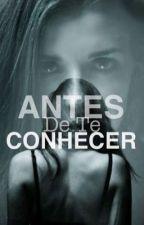 ANTES DE TE CONHECER by LaisCimino