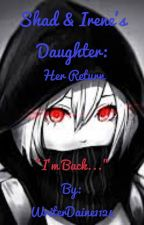 Shad & Irene's Daughter: Her Return by WriterDaine1124