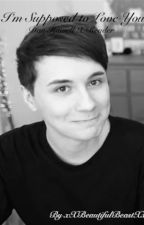 I'm Supposed to Love You (Dan Howell x Reader) by BeautifulBeast2806