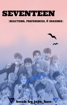 seventeen {reactions, preferences, & imagines} by lehiro