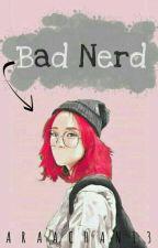 Bad Nerd (On Going) by Araachan13
