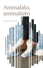 Ammalato, ammaliato by MattiaImperfetto