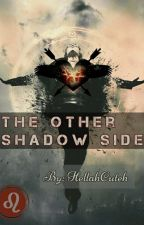 The Other Shadow Side by HellahCuteh