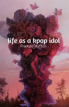 My life as a kpop idol | kpop ff by samuelsmother