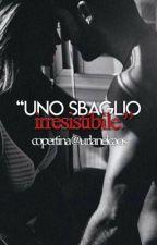 """""""Uno sbaglio irresistibile"""" (IN REVISIONE) by fattadiillusioni"""